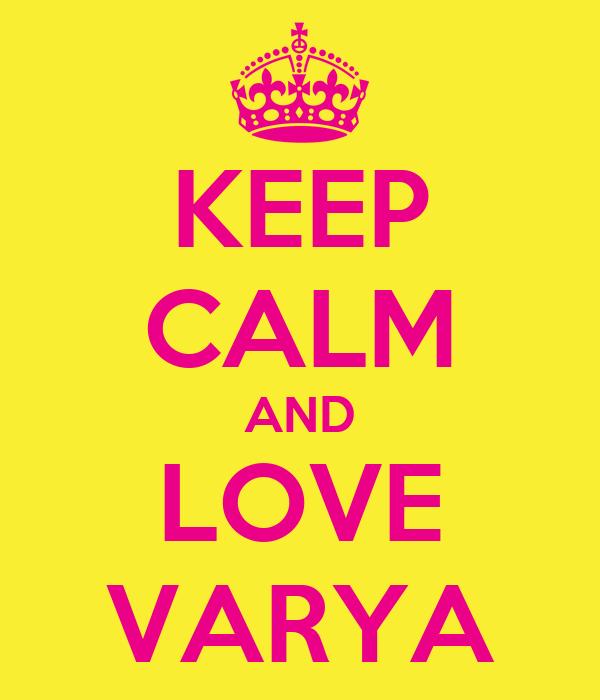KEEP CALM AND LOVE VARYA