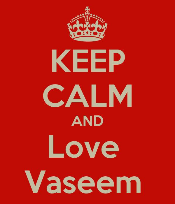 KEEP CALM AND Love  Vaseem