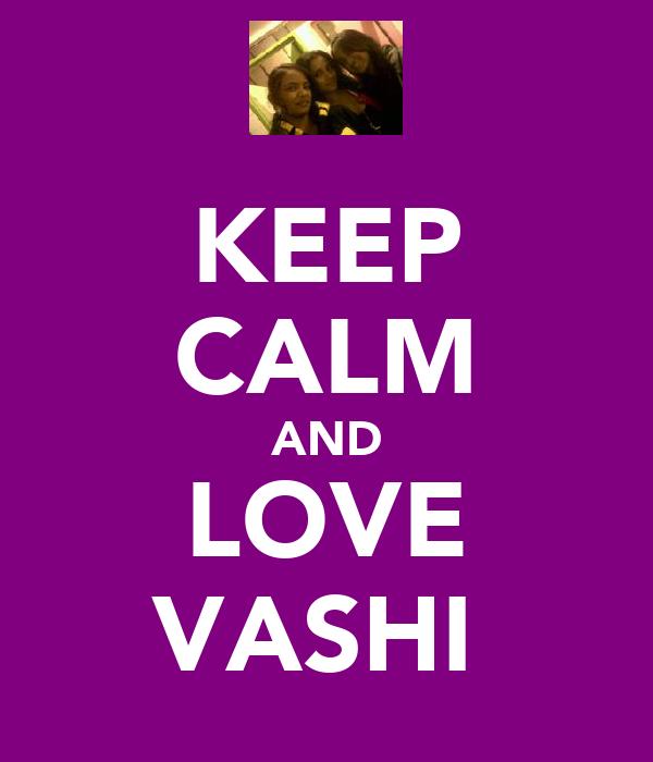 KEEP CALM AND LOVE VASHI