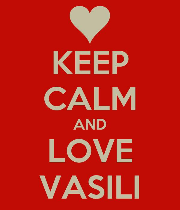 KEEP CALM AND LOVE VASILI