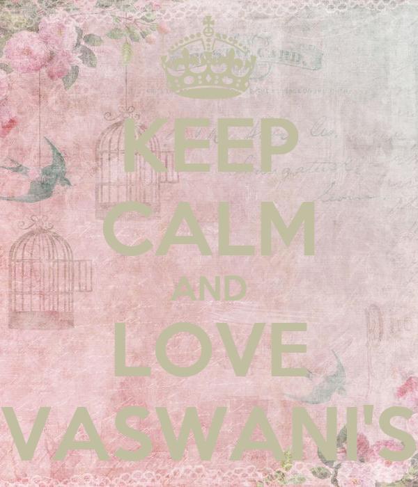 KEEP CALM AND LOVE VASWANI'S