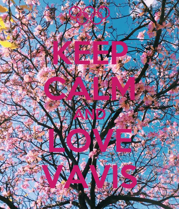 KEEP CALM AND LOVE VAVIS
