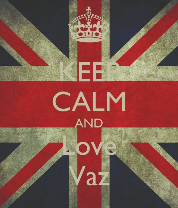KEEP CALM AND Love Vaz