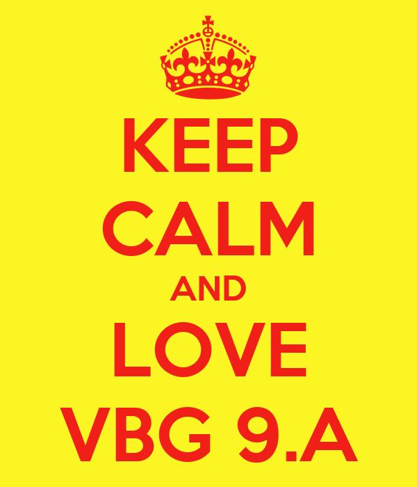 KEEP CALM AND LOVE VBG 9.A