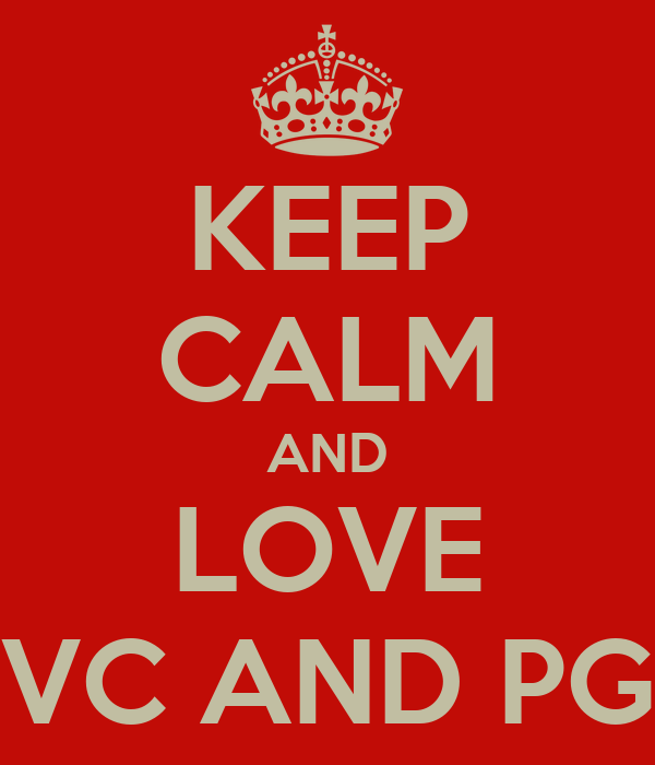 KEEP CALM AND LOVE VC AND PG