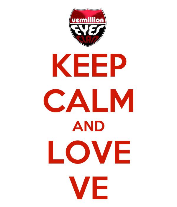 KEEP CALM AND LOVE VE