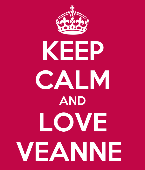 KEEP CALM AND LOVE VEANNE