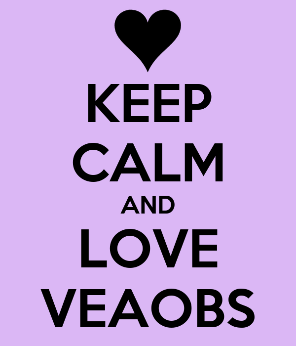 KEEP CALM AND LOVE VEAOBS