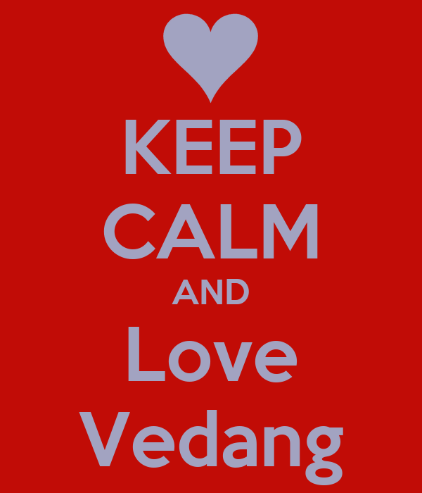 KEEP CALM AND Love Vedang
