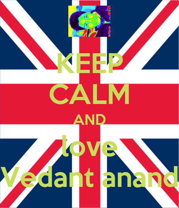 KEEP CALM AND love Vedant anand