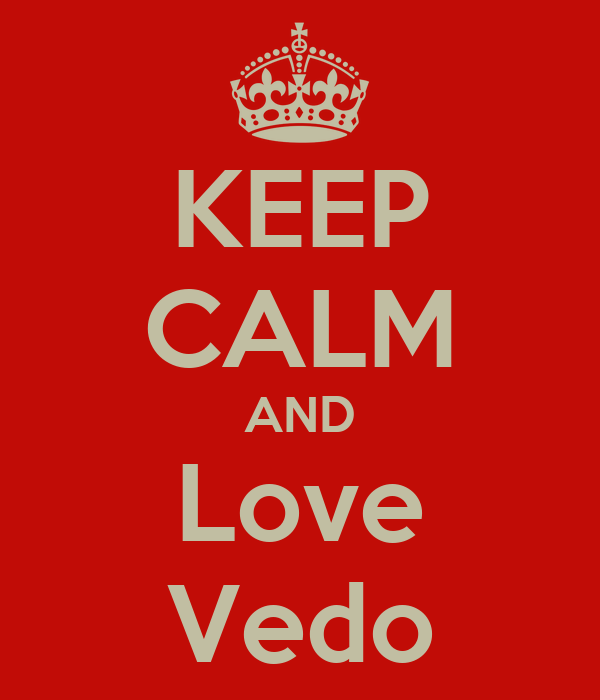 KEEP CALM AND Love Vedo