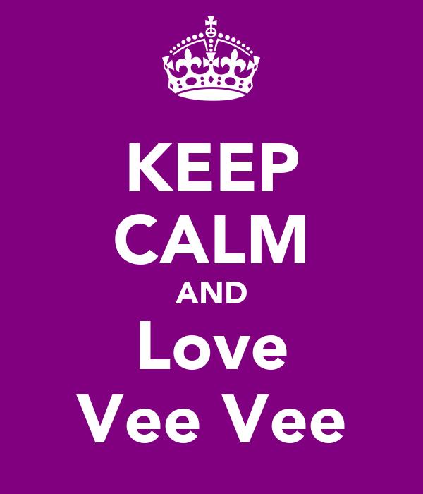 KEEP CALM AND Love Vee♥Vee