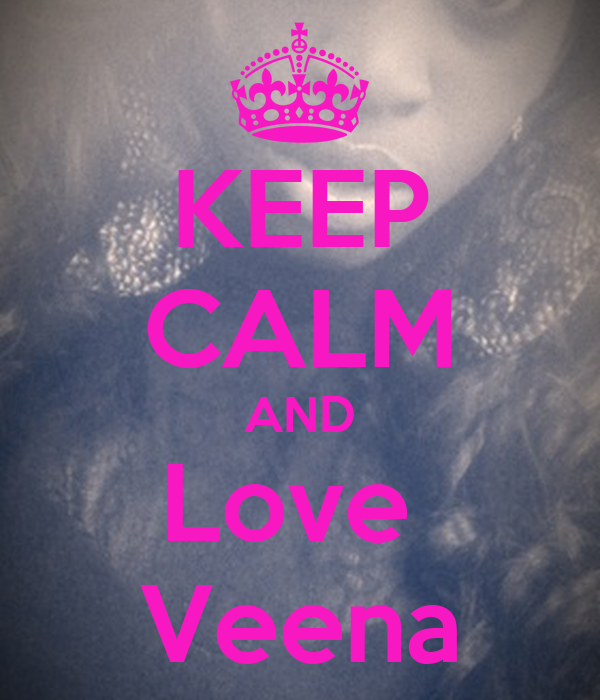 KEEP CALM AND Love  Veena