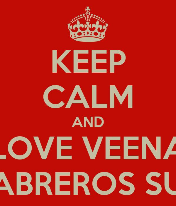 KEEP CALM AND LOVE VEENA CABREROS SUD