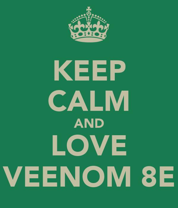 KEEP CALM AND LOVE VEENOM 8E
