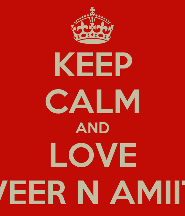KEEP CALM AND LOVE VEER N AMIIT