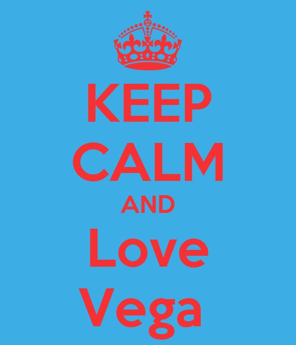 KEEP CALM AND Love Vega