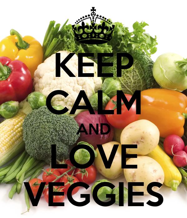 KEEP CALM AND LOVE VEGGIES