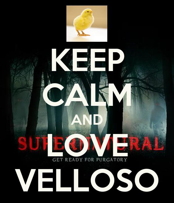 KEEP CALM AND LOVE VELLOSO