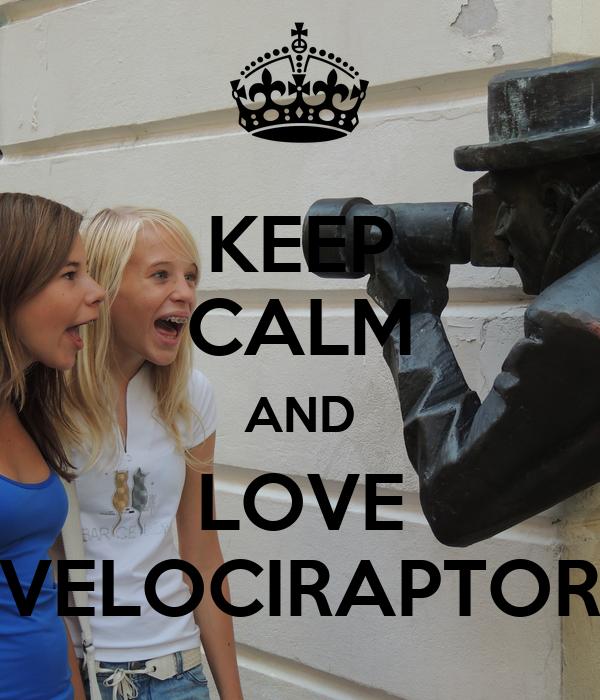 KEEP CALM AND LOVE VELOCIRAPTOR