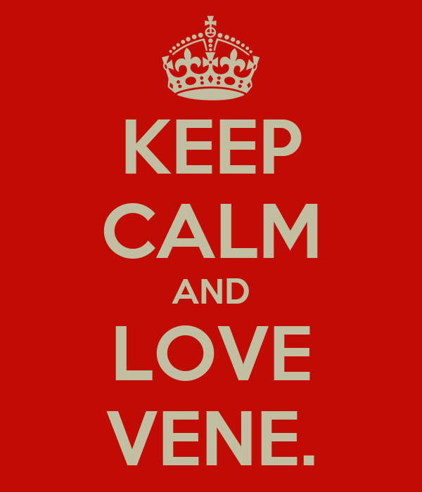 KEEP CALM AND LOVE VENE.