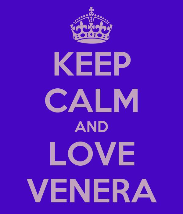 KEEP CALM AND LOVE VENERA