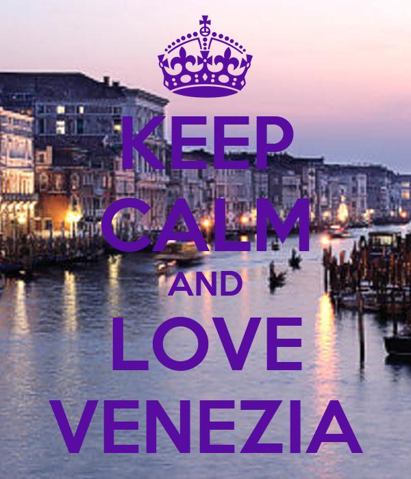 KEEP CALM AND LOVE VENEZIA