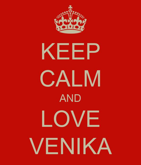 KEEP CALM AND LOVE VENIKA