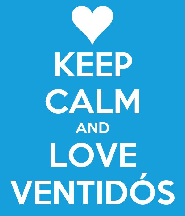 KEEP CALM AND LOVE VENTIDÓS