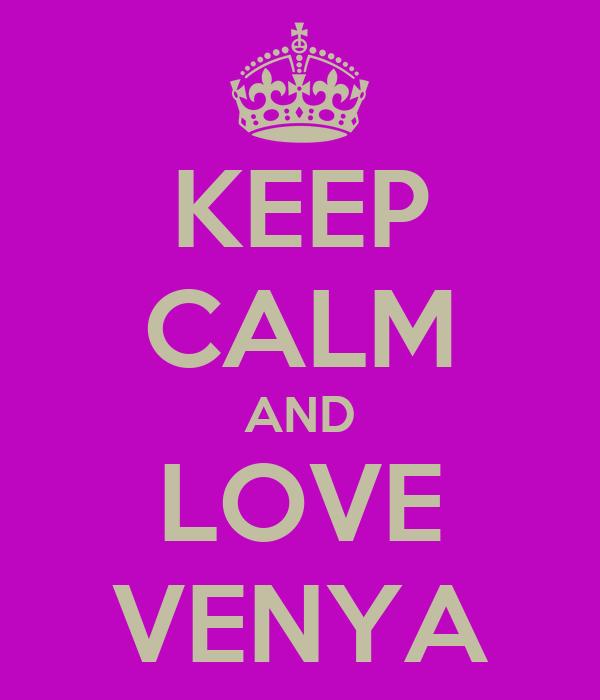 KEEP CALM AND LOVE VENYA