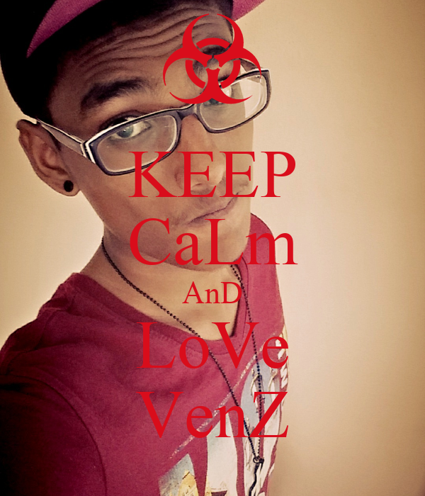 KEEP CaLm AnD LoVe VenZ