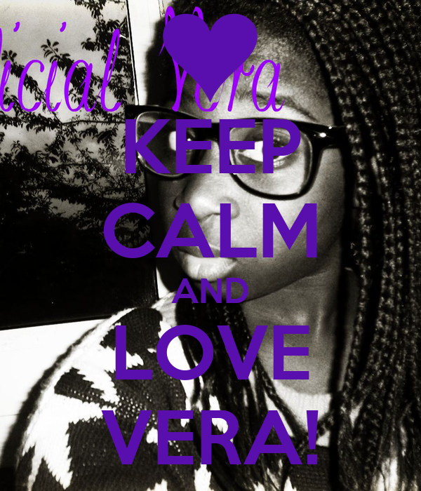 KEEP CALM AND LOVE VERA!