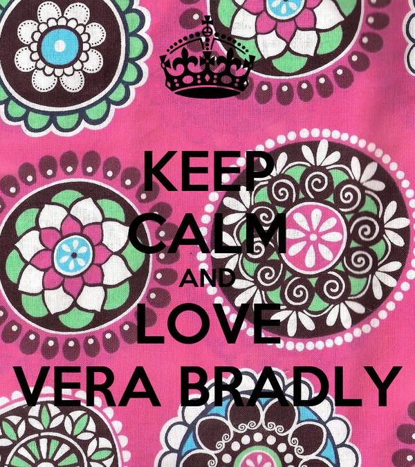 KEEP CALM AND LOVE VERA BRADLY