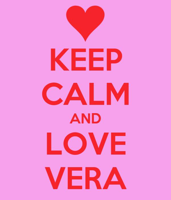 KEEP CALM AND LOVE VERA