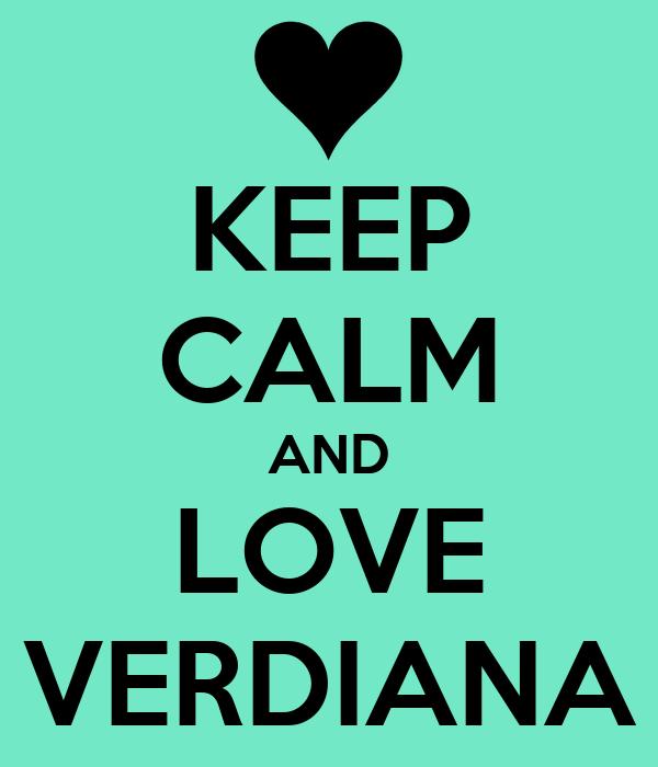 KEEP CALM AND LOVE VERDIANA