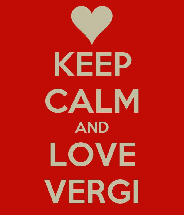 KEEP CALM AND LOVE VERGI