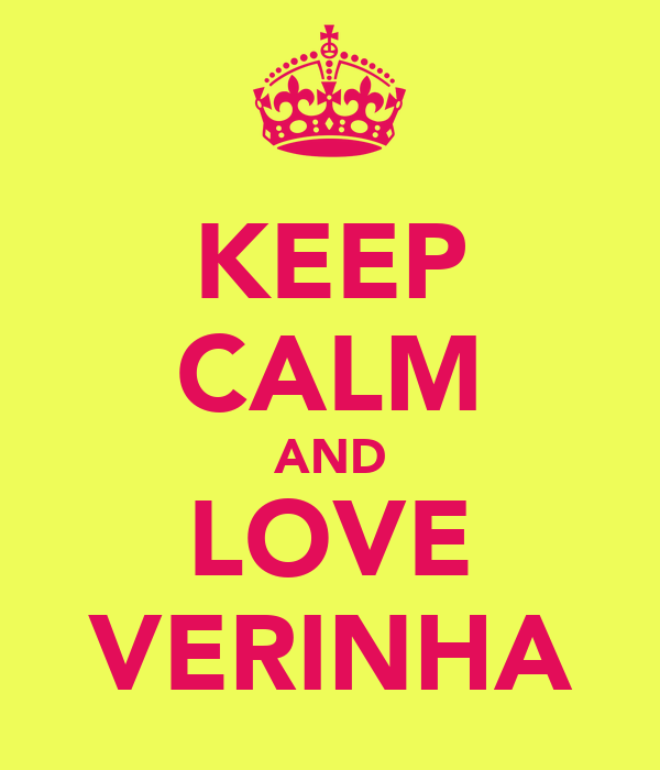KEEP CALM AND LOVE VERINHA