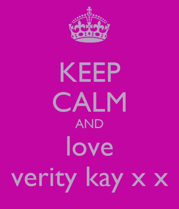 KEEP CALM AND love verity kay x x