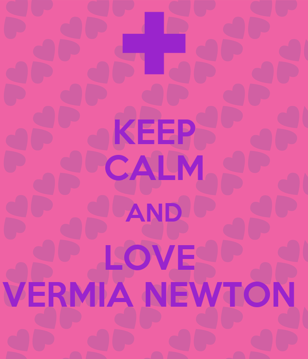 KEEP CALM AND LOVE  VERMIA NEWTON