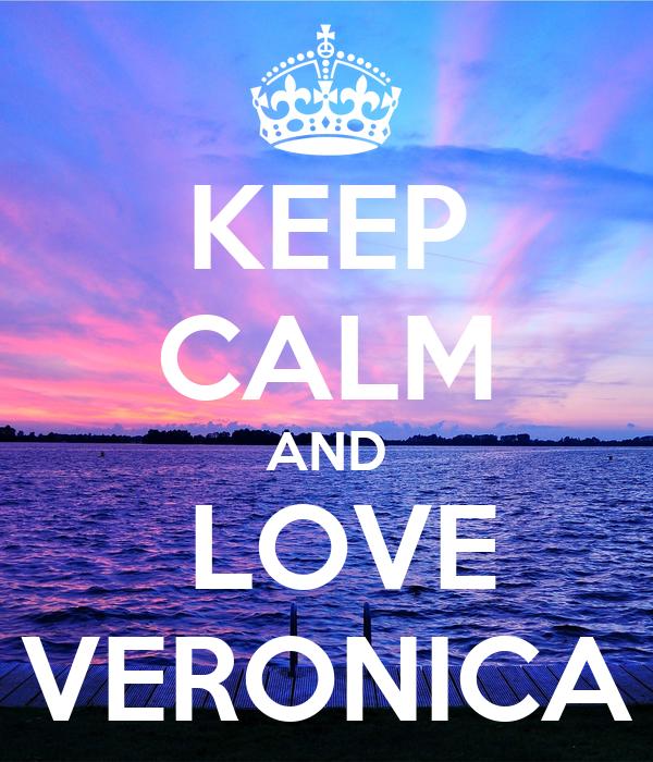 KEEP CALM AND  LOVE VERONICA