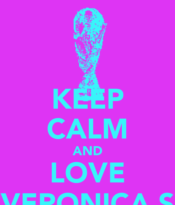 KEEP CALM AND LOVE VERONICA S