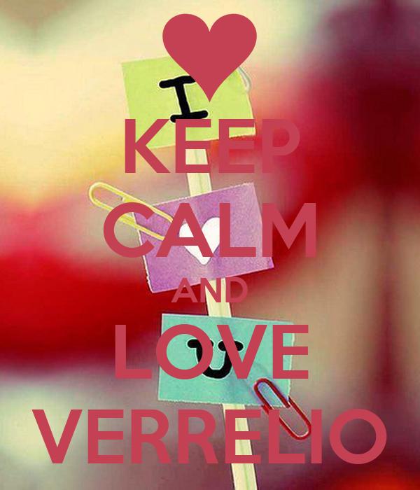 KEEP CALM AND LOVE VERRELIO