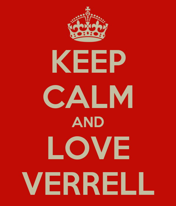 KEEP CALM AND LOVE VERRELL