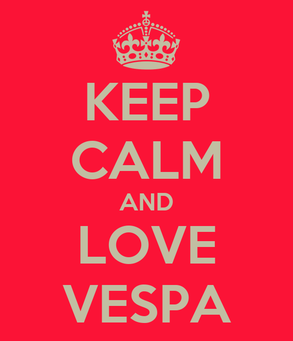 KEEP CALM AND LOVE VESPA