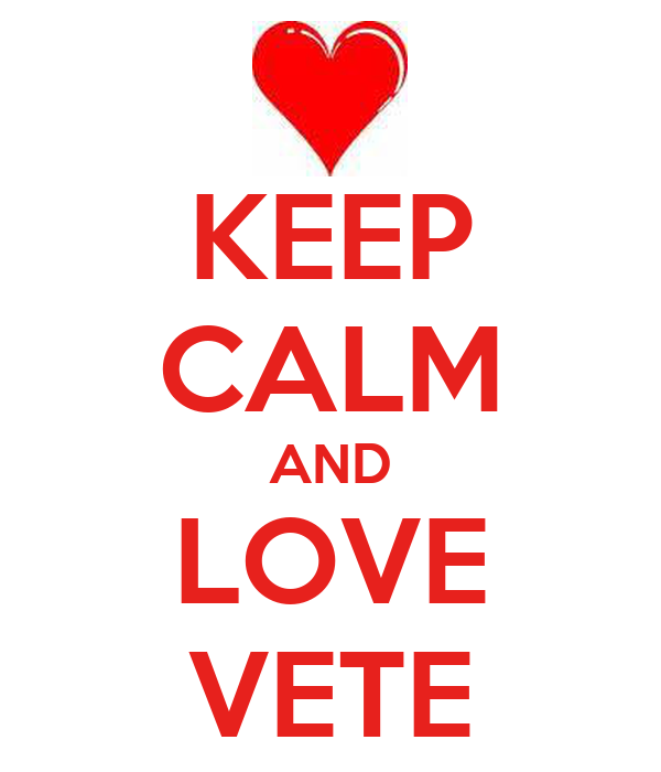 KEEP CALM AND LOVE VETE