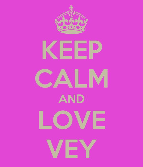 KEEP CALM AND LOVE VEY