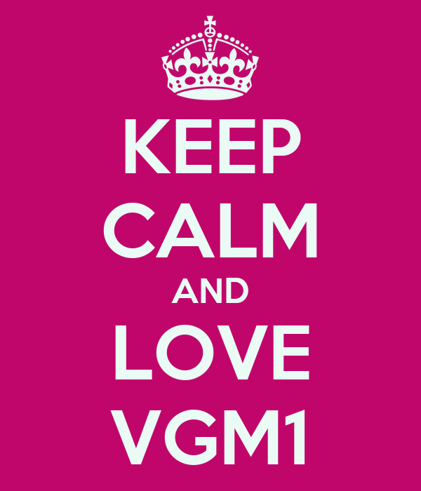 KEEP CALM AND LOVE VGM1