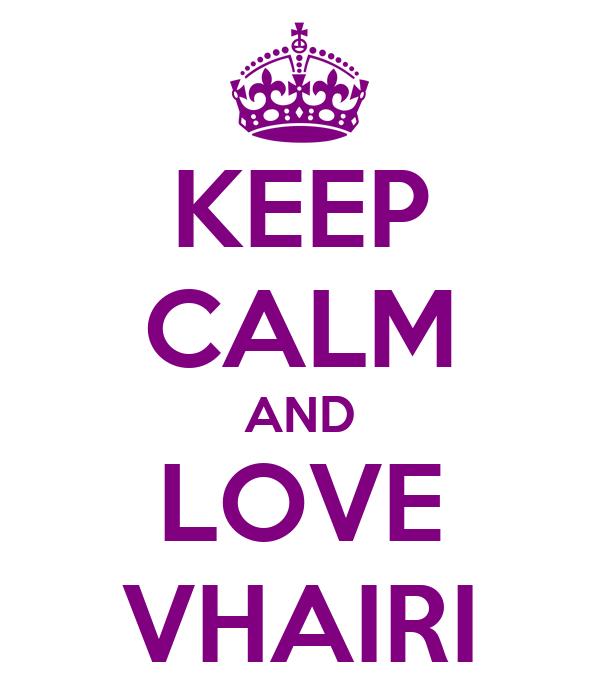 KEEP CALM AND LOVE VHAIRI