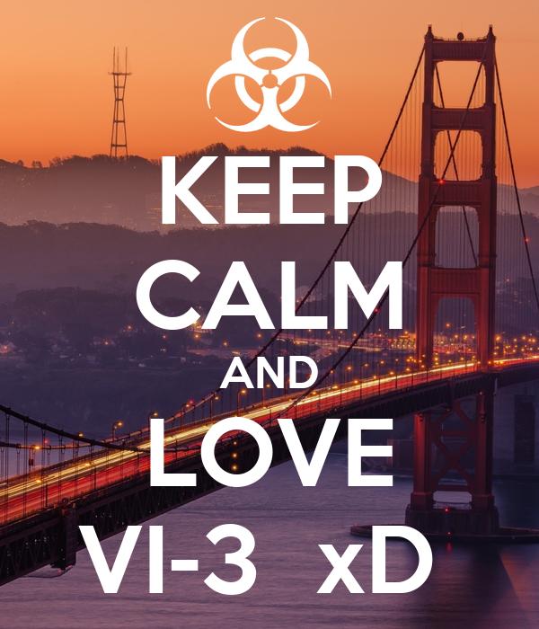 KEEP CALM AND LOVE VI-3  xD