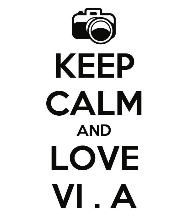 KEEP CALM AND LOVE VI . A